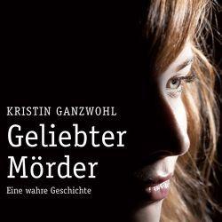 Geliebter Mörder von Ganzwohl,  Kristin, Zoudé,  Dennenesch