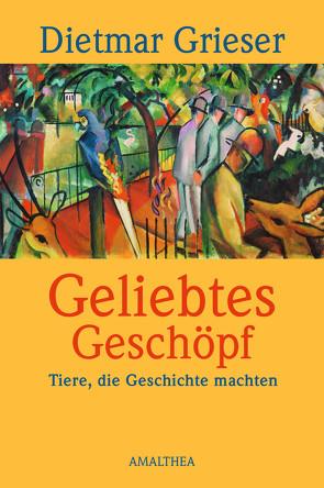 Geliebtes Geschöpf von Grieser,  Dietmar