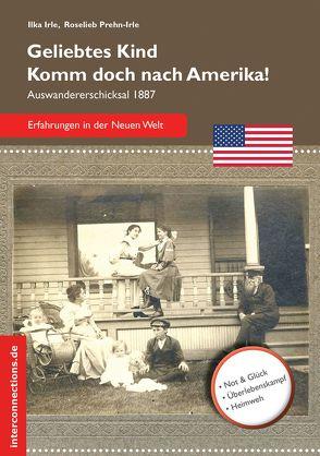 Geliebtes Kind – komm doch nach Amerika! von Irle,  Ilka, Prehn-Irle,  Roselieb