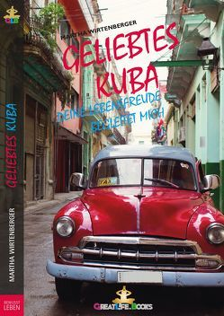 Geliebtes Kuba von Books,  GreatLife., Wirtenberger,  Martha