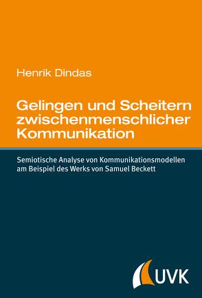 Gelingen und Scheitern zwischenmenschlicher Kommunikation von Dindas,  Henrik