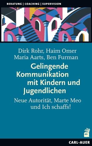 Gelingende Kommunikation mit Kindern und Jugendlichen von Aarts,  Maria, Furman,  Ben, Omer,  Haim, Rohr,  Dirk