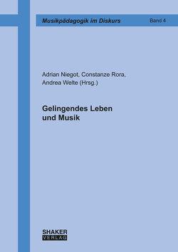 Gelingendes Leben und Musik von Niegot,  Adrian, Rora,  Constanze, Welte,  Andrea