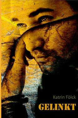 Gelinkt von Fölck,  Katrin