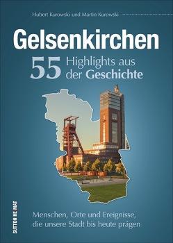 Gelsenkirchen. 55 Highlights aus der Geschichte von Kurowski,  Hubert