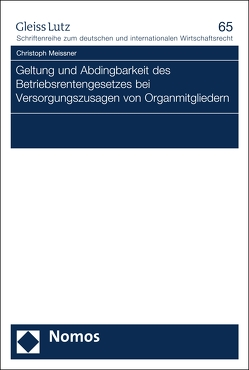 Geltung und Abdingbarkeit des Betriebsrentengesetzes bei Versorgungszusagen von Organmitgliedern von Meissner,  Christoph