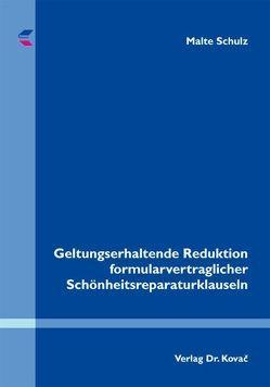 Geltungserhaltende Reduktion formularvertraglicher Schönheitsreparaturklauseln von Schulz,  Malte