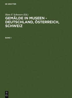 Gemälde in Museen – Deutschland, Österreich, Schweiz von Schweers,  Hans F.