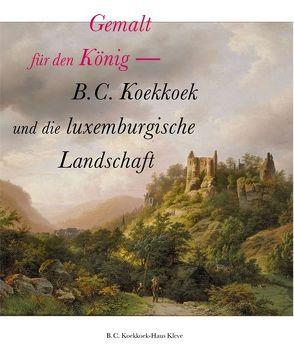Gemalt für den König – B. C. Koekkoek und die luxemburgische Landschaft von de Werd,  Guido, Pelgrom,  Asker, Polfer,  Michel