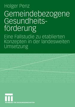 Gemeindebezogene Gesundheitsförderung von Penz,  Holger