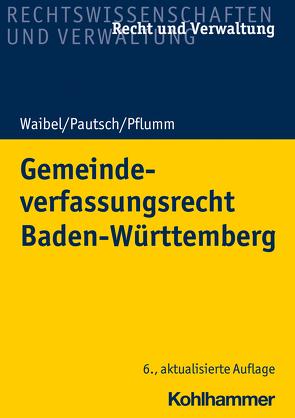 Gemeindeverfassungsrecht Baden-Württemberg von Pautsch,  Arne, Pflumm,  Heinz, Waibel,  Gerhard