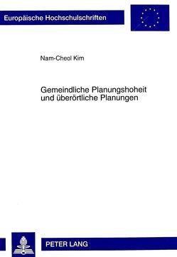 Gemeindliche Planungshoheit und überörtliche Planungen von Kim,  Nam-Cheol