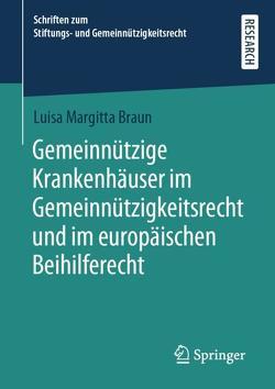 Gemeinnützige Krankenhäuser im Gemeinnützigkeitsrecht und im europäischen Beihilferecht von Braun,  Luisa