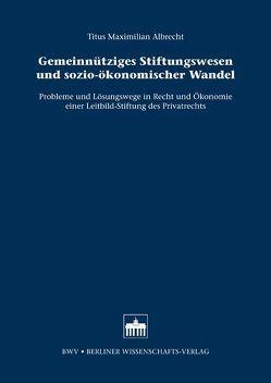 Gemeinnütziges Stiftungswesen und sozio-ökonomischer Wandel von Albrecht,  Titus Maximilian