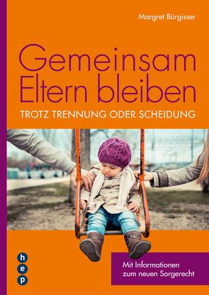Gemeinsam Eltern bleiben – trotz Trennung oder Scheidung (E-Book) von Bürgisser,  Margret