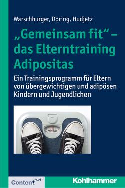 """""""Gemeinsam fit"""" – das Elterntraining Adipositas von Döring,  Ivonne, Hudjetz,  Annekatrin, Warschburger,  Petra"""
