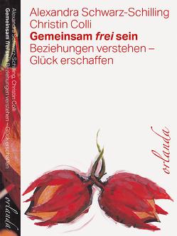 Gemeinsam frei sein von Müller-Colli,  Christin, Schwarz-Schilling,  Alexandra