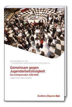 Gemeinsam gegen Jugendarbeitslosigkeit – Das Erfolgsmodell JOBLINGE von Funk,  Jürgen, Hummel,  Nora