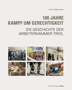 100 Jahre Kampf um Gerechtigkeit von Niederwieser,  Erwin, Pirchner,  Gerhard