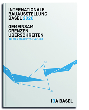 Gemeinsam Grenzen überschreiten – Au delà des limites, ensemble von IBA Basel 2020,  Internationale Bauausstellung