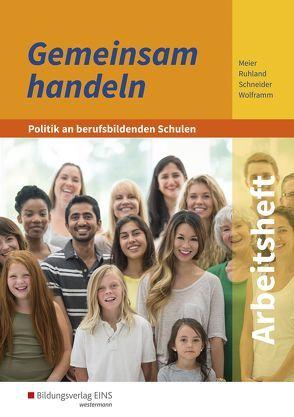 Gemeinsam handeln / Gemeinsam handeln – Politik an berufsbildenden Schulen von Meier,  Barbara, Ruhland,  Ria, Schneider,  Burkhard, Wolframm,  Johannes