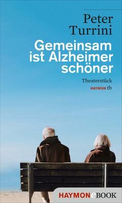 Gemeinsam ist Alzheimer schöner von Turrini,  Peter