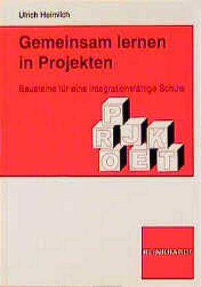 Gemeinsam lernen in Projekten von Frey,  Karl, Heimlich,  Ulrich
