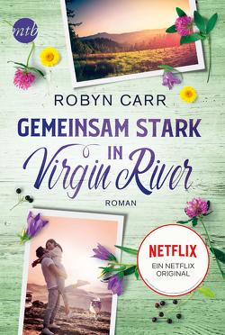 Gemeinsam stark in Virgin River von Carr,  Robyn, Minden,  Barbara