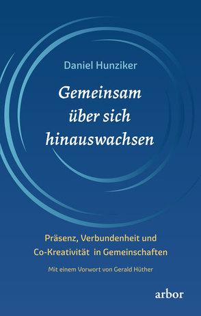 Gemeinsam über sich hinauswachsen von Hunziker,  Daniel, Hüther,  Gerald
