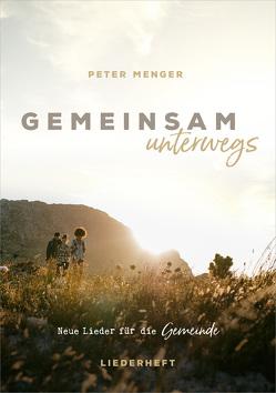 Gemeinsam unterwegs (Liederheft) von Menger,  Peter