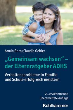 """""""Gemeinsam wachsen"""" – der Elternratgeber ADHS von Born,  Armin, Oehler,  Claudia"""