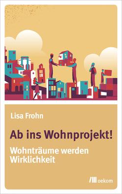 Ab ins Wohnprojekt! von Frohn,  Lisa