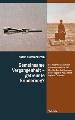 Gemeinsame Vergangenheit – getrennte Erinnerung? von Hammerstein,  Katrin
