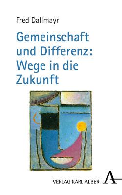 Gemeinschaft und Differenz: Wege in die Zukunft von Dallmayr,  Fred