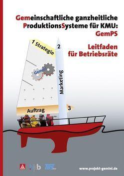 Gemeinschaftliche ganzheitliche ProduktionsSysteme für KMU von bsb GmbH Betriebsrats-Beratung Köln, Dr. Lenssen,  Christoph, IG Metall Köln-Leverkusen, Rasten,  Wolfgang, Steinberg,  Viktor