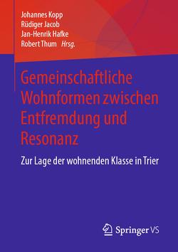 Gemeinschaftliche Wohnformen zwischen Entfremdung und Resonanz von Hafke,  Jan-Henrik, Jacob,  Rüdiger, Kopp,  Johannes, Thum,  Robert