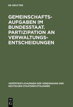 Gemeinschaftsaufgaben im Bundesstaat. Partizipation an Verwaltungsentscheidungen von Frowein,  Jochen A., Münch,  Ingo von, Schmitt-Glaeser,  Walter, Walter,  Robert