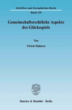 Gemeinschaftsrechtliche Aspekte des Glücksspiels. von Haltern,  Ulrich
