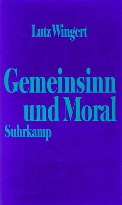 Gemeinsinn und Moral von Wingert,  Lutz