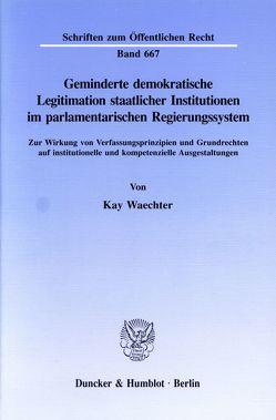 Geminderte demokratische Legitimation staatlicher Institutionen im parlamentarischen Regierungssystem. von Waechter,  Kay