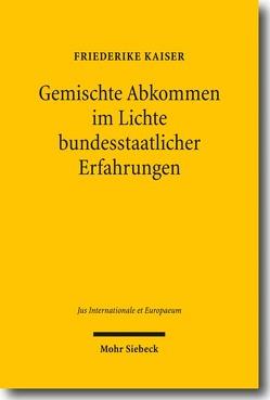 Gemischte Abkommen im Lichte bundesstaatlicher Erfahrungen von Kaiser,  Friederike
