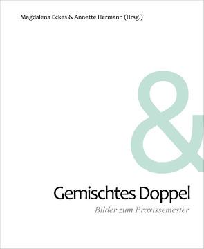 Gemischtes Doppel. Bilder zum Praxissemester von Eckes,  Magdalena, Hermann,  Annette