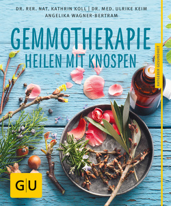 Gemmotherapie von Keim,  Ulrike, Koll,  Kathrin, Wagner-Bertram,  Angelika