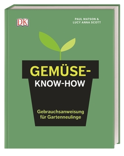 Gemüse-Know-how von Matson,  Paul, Scott,  Lucy Anna