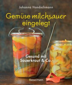Gemüse milchsauer eingelegt von Handschmann,  Johanna