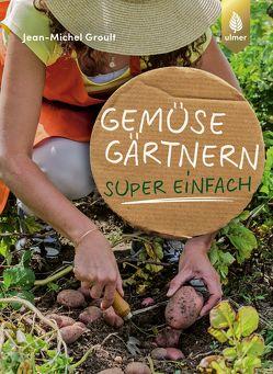 Gemüsegärtnern super einfach von Groult,  Jean-Michel
