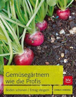 Gemüsegärtnern wie die Profis von Dowding,  Charles, Hensel,  Wolfgang