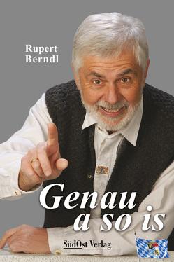 Genau a so is von Berndl,  Rupert