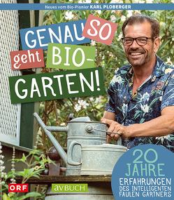 Genau so geht Bio-Garten! von Ploberger,  Karl