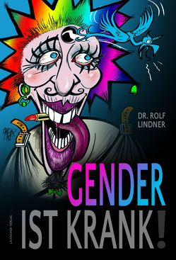 Gender ist krank! von Lindner,  Dr. Rolf, Wiedenroth,  Götz